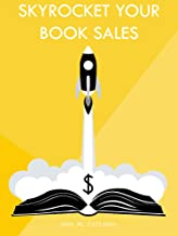 Skyrocket Your Book Sales! : Learn proven strategies that lead to success. Get more Sales on Amazon Kindle and any other p...