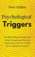 Psychological Triggers: Human Nature, Irrationality, and Why We Do What We Do. The Hidden Influences Behind Our Actions, T...