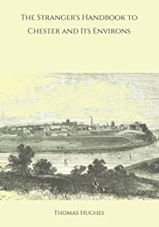 The Stranger's Handbook to Chester and Its Environs