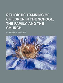 Religious Training of Children in the School, the Family, and the Church