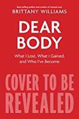 Dear Body: What I Lost, What I Gained, and Who I've Become Kindle Edition