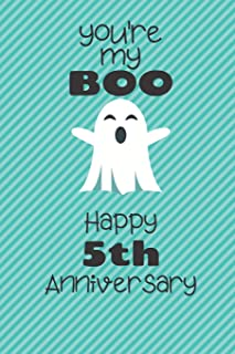 You're my Boo Happy 5th Anniversary: 5 Year Old Anniversary Gift Journal / Notebook / Diary / Unique Greeting Card Alternative