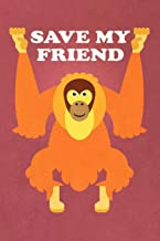 Save My Friend: Orangutan Journal To Write In / 100 Lined Pages / 6x9 Unique Diary / Composition Notebook ( Sustainable Palm Oil, Stop Hunting, Endangered Species Awareness)
