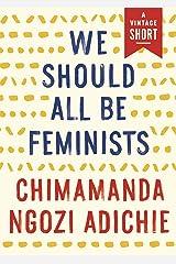 We Should All Be Feminists (Kindle Single) (A Vintage Short) Kindle Edition