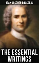 The Essential Writings of Jean-Jacques Rousseau: Emile, The Social Contract, Discourse on the Origin of Inequality Among M...