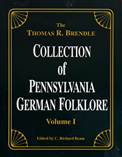 The Thomas R. Brendle Collection of Pennsylvania German Folklore, Volume I