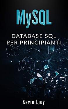 MySQL: Database SQL per principianti (Programmazione Web Vol. 1) (Italian Edition)