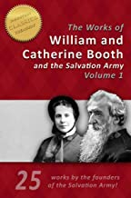 THE LIFE AND WORKS OF GENERAL WILLIAM BOOTH and CATHERINE BOOTH of the SALVATION ARMY (Illustrated): 25 works by the found...
