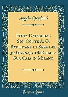 Festa Datasi Dal Sig. Conte A. G. Batthyany La Sera del 30 Gennajo 1828 Nella Sua Casa in Milano (Classic Reprint)