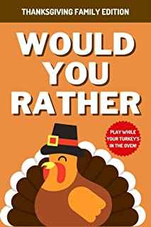 Would You Rather - Thanksgiving Family Edition: A Hilarious, Interactive, Crazy, Silly Question Game Book With Fun Illustr...