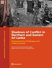 Shadows of Conflict in Northern and Eastern Sri Lanka: Socioeconomic Challenges and a Way Forward (International Development in Focus)