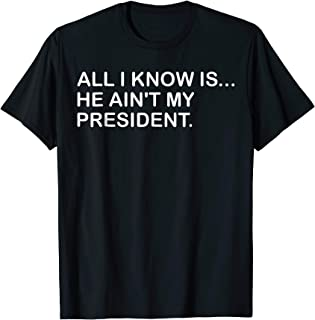All I Know Is He Ain't My President Vote Comedy T-shirt