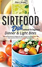 Sirtfood Diet Cookbook For Beginners Dinner and Light Bites: Quick and Easy Recipes for Weight Loss. How to Activate Your ...