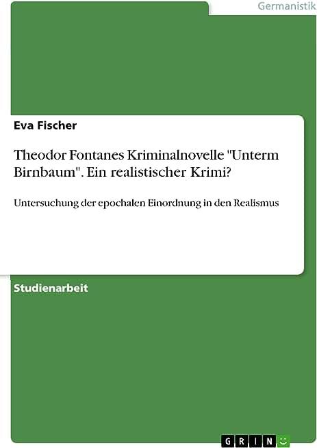 """Theodor Fontanes Kriminalnovelle """"Unterm Birnbaum"""". Ein realistischer Krimi?: Untersuchung der epochalen Einordnung in den Realismus (German Edition)"""