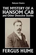 The Mystery of a Hansom Cab and Other Detective Stories by Fergus Hume (Halcyon Classics)