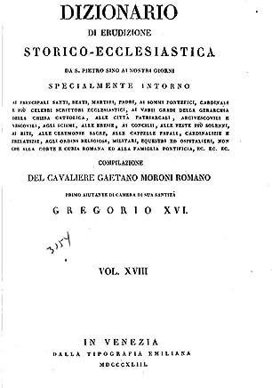 Dizionario di Erudizione Storicoecclesiastica Da S. Pietro Sino Ai Nostri Giorni