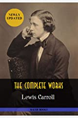Lewis Carroll: The Complete Works: Alice's Adventures in Wonderland, Through the Looking-Glass, Sylvie and Bruno... (Illustrated) (Bauer Classics) (All Time Best Writers Book 21) (English Edition) Format Kindle