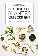 Livres Le guide des plantes qui soignent: Découvrez les bienfaits de 65 plantes PDF