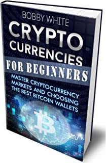 Cryptocurrencies for Beginners: Master Cryptocurrency Markets and choosing the best Bitcoin wallets