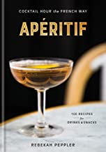Apéritif: Cocktail Hour the French Way: A Recipe Book