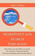 SharePoint 2016 Search Explained: SharePoint 2016 and Office 365 Search On-Premises, Cloud and Hybrid for Search Managers and Decision Makers
