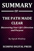 Summary Of The Path Made Clear : Discovering Your Life's Direction and Purpose By Oprah Winfrey