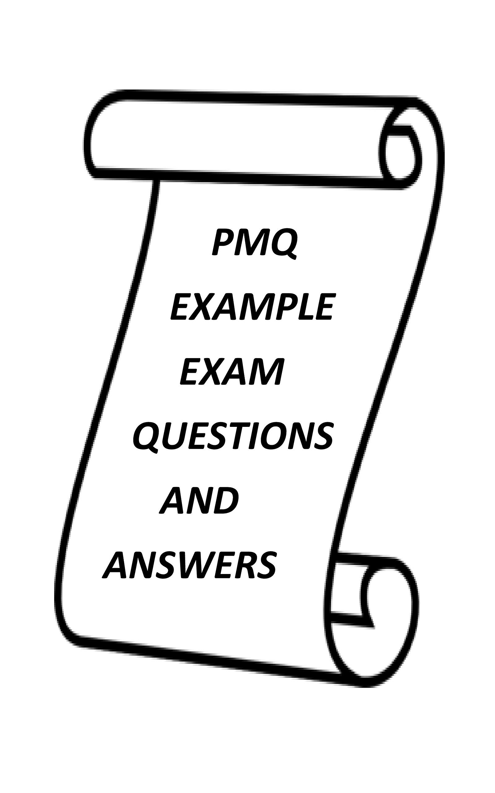 PMQ EXAMPLE EXAM QUESTIONS AND ANSWERS