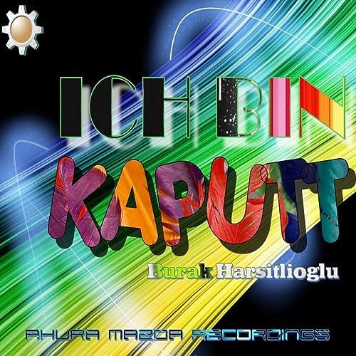 Ich Bin Kaputt (Original Mix) by Burak Harsitlioglu on