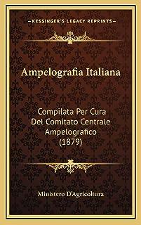 Ampelografia Italiana: Compilata Per Cura Del Comitato Centrale Ampelografico (1879)
