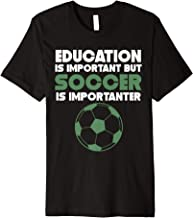 Education Is Important But Soccer Is Importanter Funny Shirt
