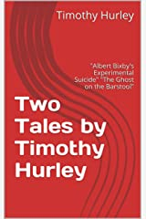 """Two Tales by Timothy Hurley: """"Albert Bixby's Experimental Suicide"""" """"The Ghost on the Barstool"""" Kindle Edition"""