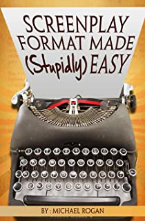 Screenplay Format Made (Stupidly) Easy (Screenwriting Made (Stupidly) Easy)