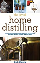 The Joy of Home Distilling: The Ultimate Guide to Making Your Own Vodka, Whiskey, Rum, Brandy, Moonshine, and More (Joy of...