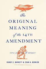 The Original Meaning of the Fourteenth Amendment: Its Letter and Spirit Kindle Edition