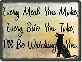 Every Meal You Make, Every Bite You Take, I'll Be Watching You, 9 x 12 Inch Metal Sign Wall Art, Funny Quotes and Sayings, Decor and Gifts for Dog Lover, Walker, Veterinarian, Groomer, RK3029 9x12