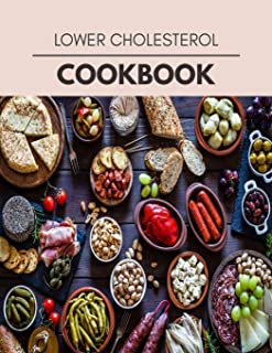 Lower Cholesterol Cookbook: Quick & Easy Recipes to Boost Weight Loss that Anyone Can Cook