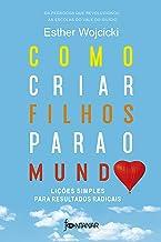 Como criar filhos para o mundo: Lições simples para resultados radicais (Portuguese Edition)