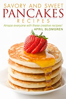 Savory and Sweet Pancakes Recipes: Amaze Everyone with These Creative Recipes!