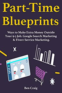 Part-Time Blueprints: Ways to Make Extra Money Outside Your 9-5 Job. Google Search Marketing & Fiverr Service Marketing.