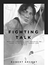 Fighting Talk: Martial Thoughts And Theories On Kung Fu In Movies, Games and Media