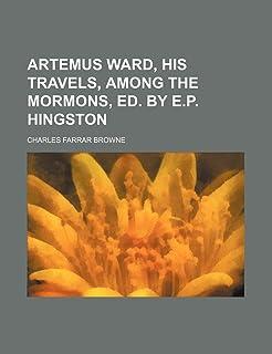 Artemus Ward, His Travels, Among the Mormons, Ed. by E.P. Hingston
