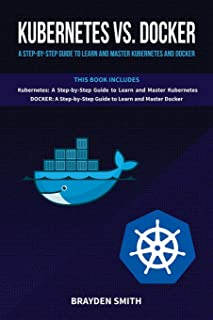 Kubernetes  Vs. Docker: A Step-by-Step Guide to Learn and Master Kubernetes and Docker