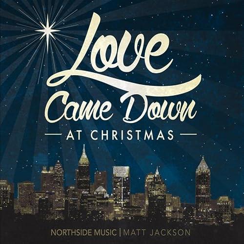 Love Came Down At Christmas.Love Came Down At Christmas By Matt Jackson On Amazon Music