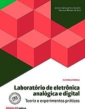 Laboratório de eletrônica analógica e digital – Teoria e experimentos práticos (Eletroeletrônica) (Portuguese Edition)
