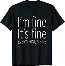 It's Fine I'm Fine Everything's Fine T-Shirt - Funny Gift
