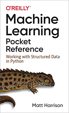 Machine Learning Pocket Reference: Working with Structured Data in Python