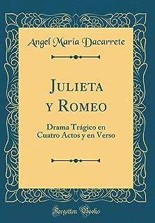 Julieta Y Romeo: Drama Trágico En Cuatro Actos Y En Verso (Classic Reprint) (Spanish Edition)