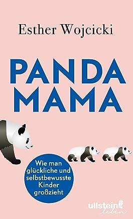 Panda Mama: Wie man glückliche und selbstbewusste Kinder großzieht (German Edition)