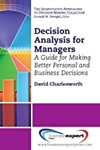 Decision Analysis for Managers: A Guide for Making Better Personal and Business Decisions (Quantitative Decision-Making)