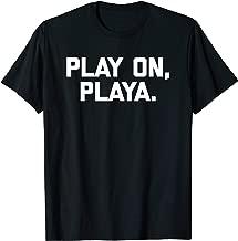 play on playa shirt